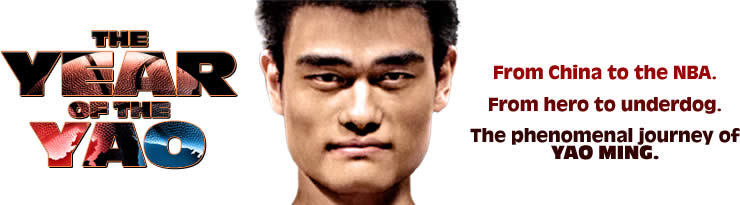 The Year of the Yao From China to the NBA. From hero to underdog. The phenomenal journey of Yao Ming.