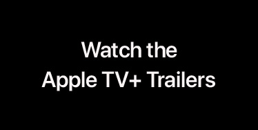 Watch The AppleTV+ Trailers