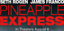 Pineapple Express - In Theatres August 8